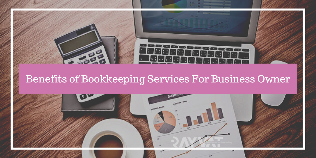 Benefits of Bookkeeping Services Provider For Business Owner