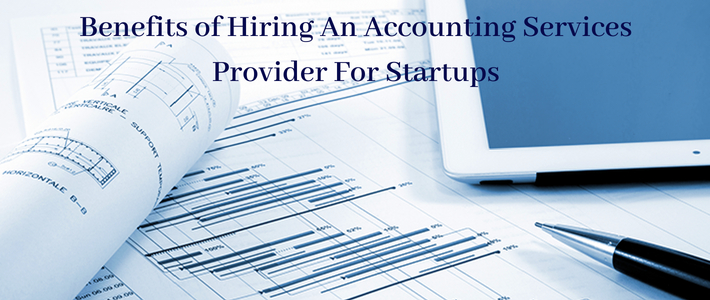 Benefits of Hiring An Accounting Services Provider For Startups