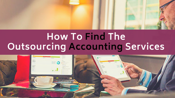 How To Find The Outsourcing Accounting Services For Your Specific Needs?