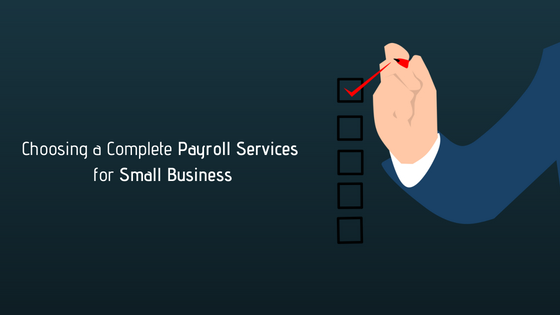 Why You Choosing a Complete Payroll Services for Small Business?